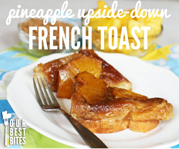 Pineapple upside down French toast stuffed with sweetened pineapple cream cheese from Our Best Bites!