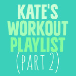 Kate's Workout Playlist, Part II