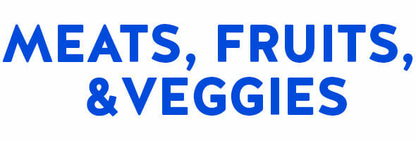 MEATS FRUITS AND VEGGIES