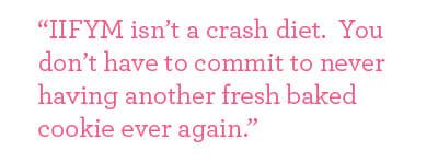 IIFYM isn't a crash diet