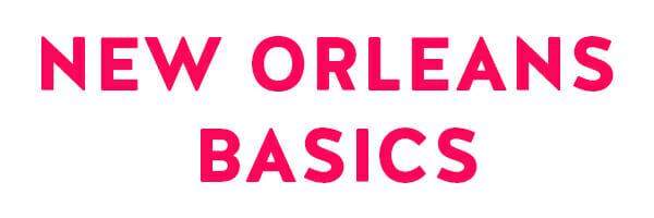 NEW ORLEANS BASICS